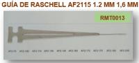 GUIA DE RASCHELL AF2115 1.2mm 1.6mm